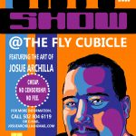 2015 art show at the fly cubicle featuring Josue Archilla poster image